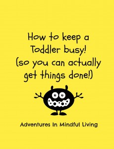 How to keep a toddler busy so you can actually get stuff done! Cheap and easy ideas that will save your sanity and let you be more productive!  Adventures in Mindful Living