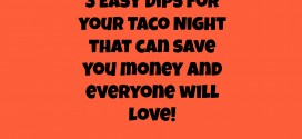 3 Easy Dips for your taco night that will save you money and everyone will love!