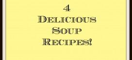 4 Delicious Soup Recipes!