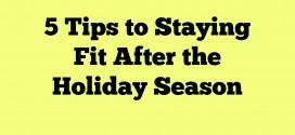 5 Tips to Staying Fit After the Holiday Season
