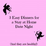 3 Easy (and healthy) Dinners for a Stay at Home Date Night