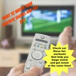 No more excuses- Come find out how to get fit watching your favorite shows on TV and Netflix!