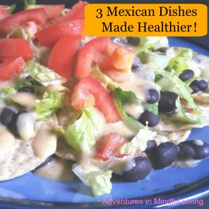 3 Mexican Dishes Made Healthier